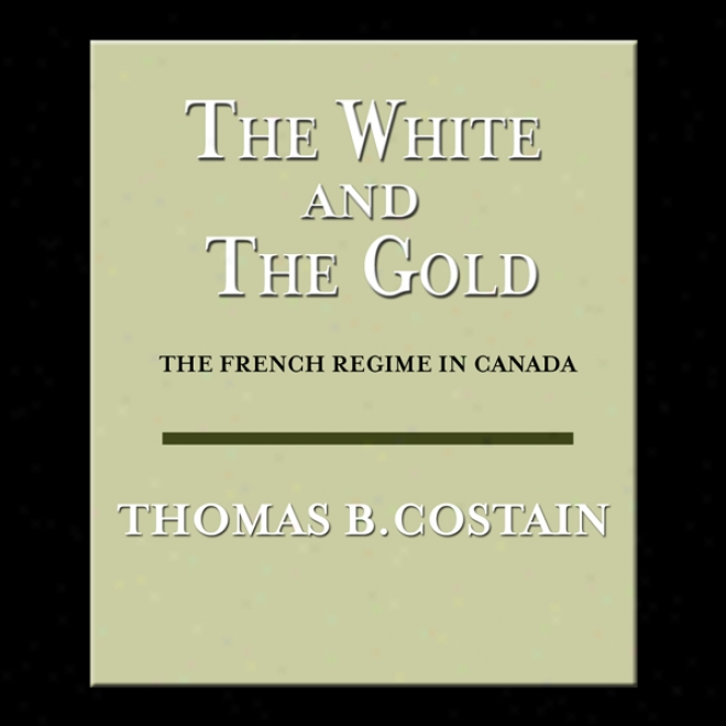The White And The Gold: The French Regime In Canada (unabridged)