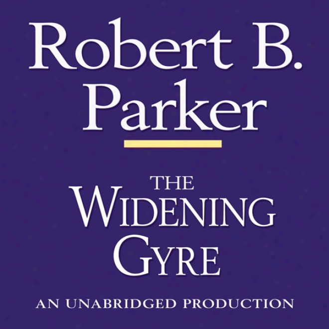 The Widening Gyre: A Spenser Novel (unabridged)