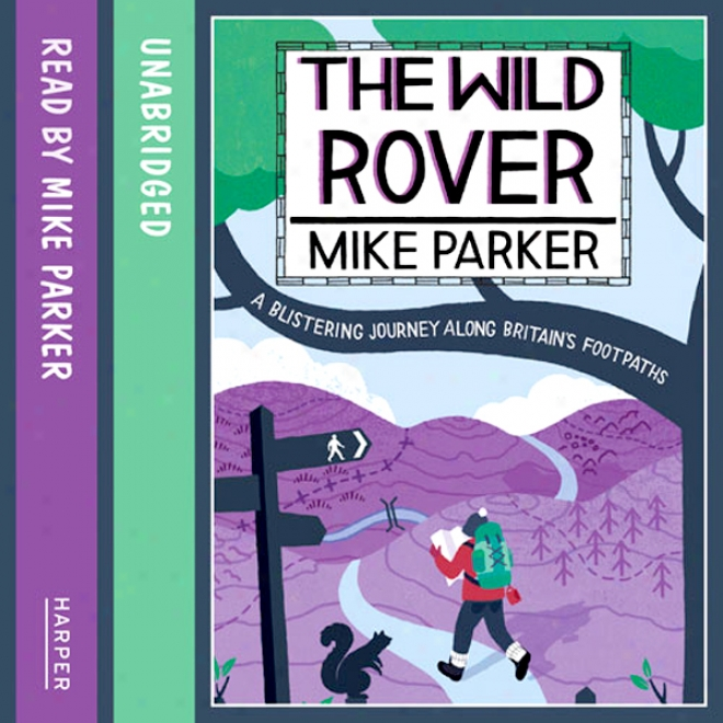The Uncultivated Rover: A Blistering Journey Onward Britain's Footpaths (unabridged)