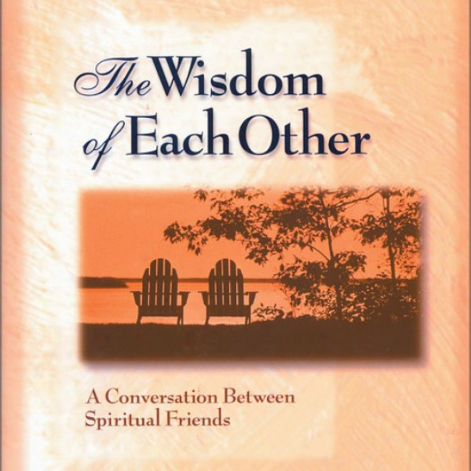 The Wisdok Of Each Other: A Conversation Between Spiriitual Friends (unabridged)