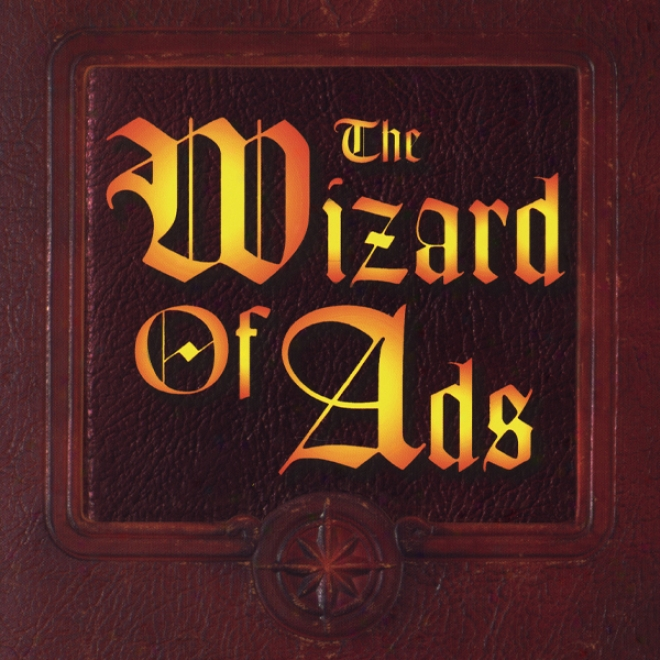 The Wizard Of Ads: Tuurning Words Into Magic And Dreamers Into Millionaires (unabridged)