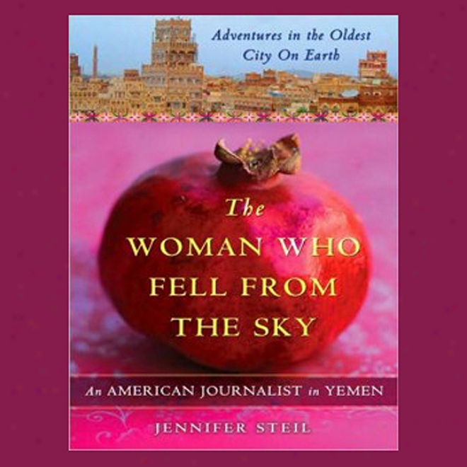 The Woman Who Fell Ffom The Sky: An American Journalist In Yemen (unabridged)