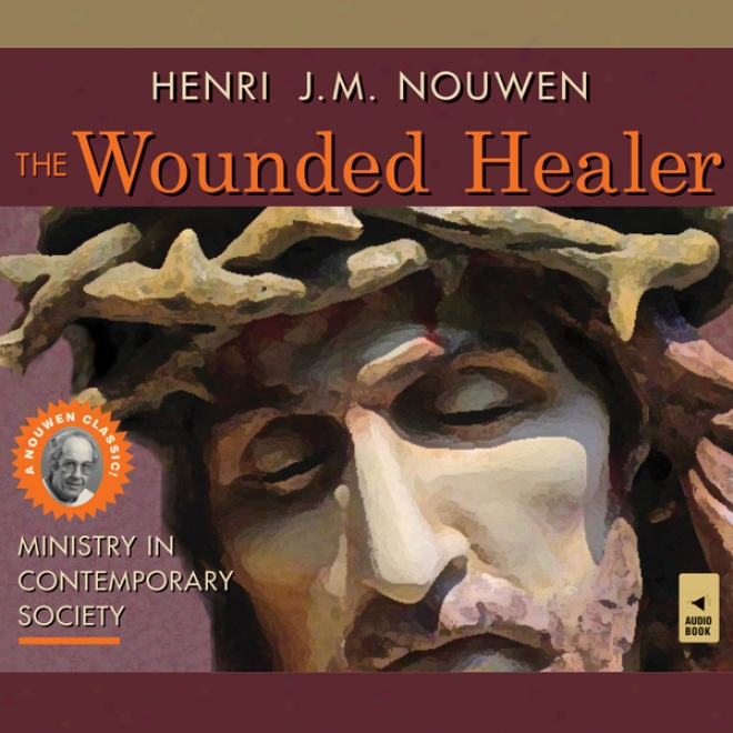 The Wounded Healer: Ministry In Contemporary Society (unabridged)