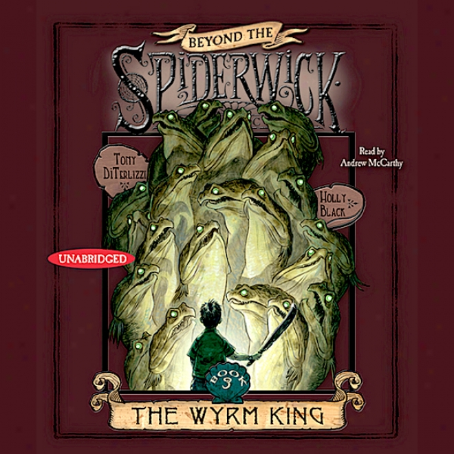 The Wyrm King: Beyond The Spiderwick Chronicles (unabridged)