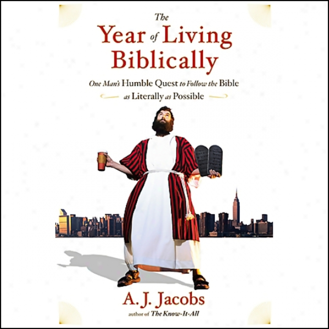 The Year Of Living Biblically: One Man's Huble Quest To Follow The Bible As Literally As Possible