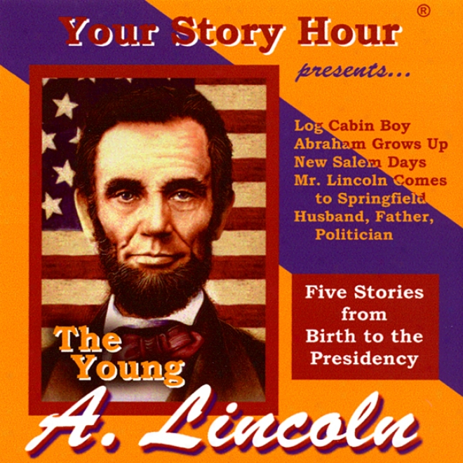 The Young Abe Lincoln (dramatized)