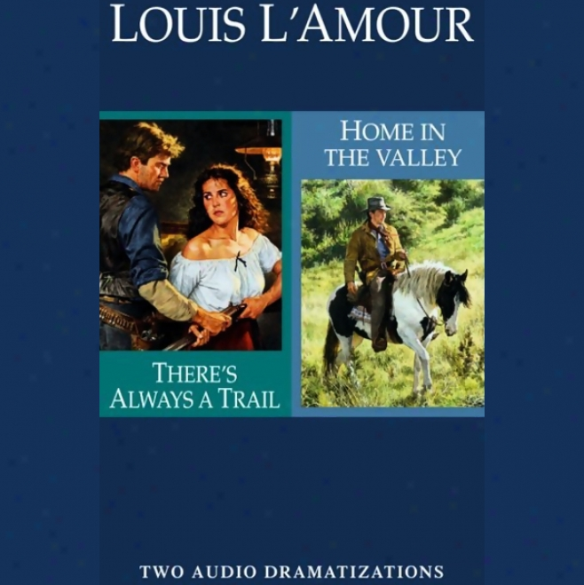 Theer's Always A Trail & Home In The Valley (dramatized)