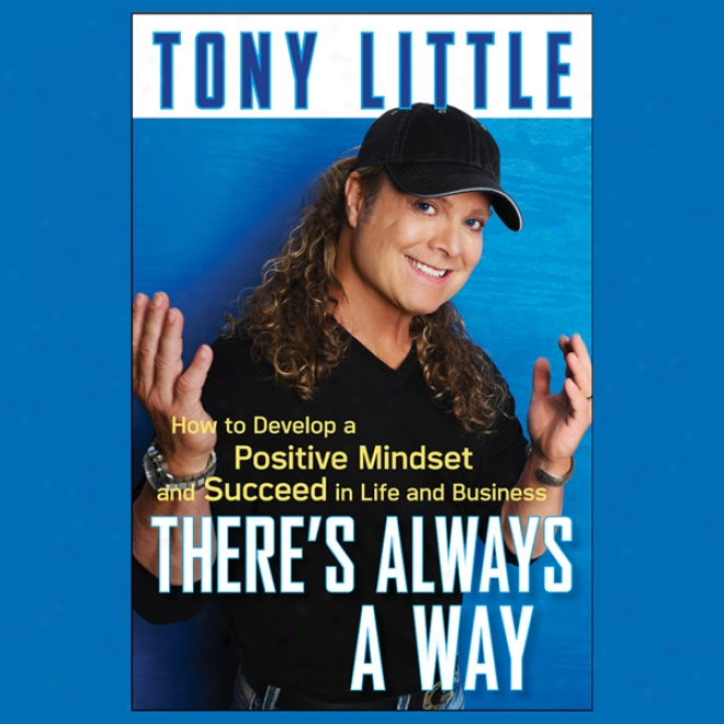 There's Always A Way: How To Deelop A Positive Mindset And Succerd In Business And Life (unabridged)