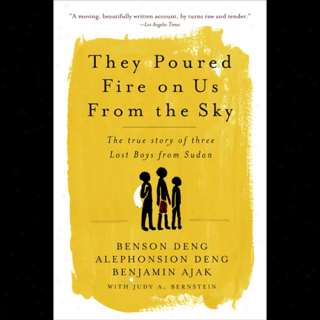 They Poured Fire Forward Us From The Sky: The True Story Of Three Lost Boys From Sudan (unabridged)