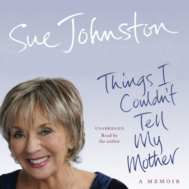 Things I Couldn't Tell My Mother: My Autobiography (unabridged)