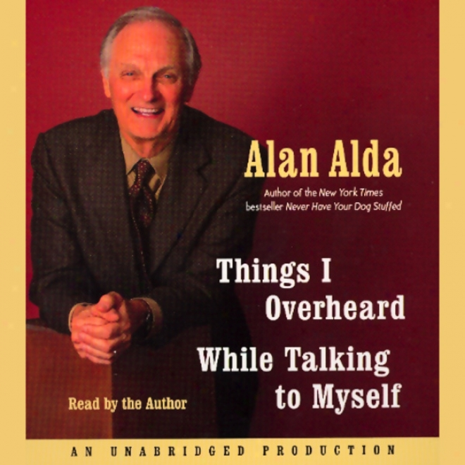 Things I Overheard While Talking To Myself (unabridged)
