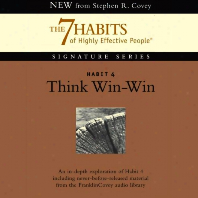 Think Win-win: Habit 4 Of The 7 Hzbits Of Highly Effective People