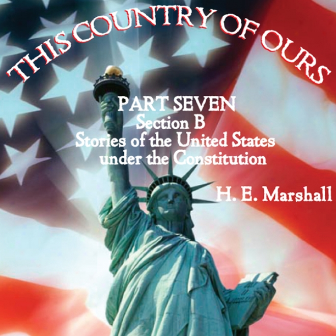 This Country Of Ours: Part 7, Section B (unabridged)