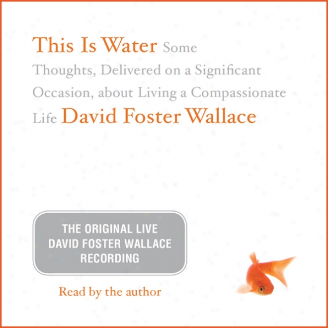 This Is Water: The Originaal David Foster Wallace Recording