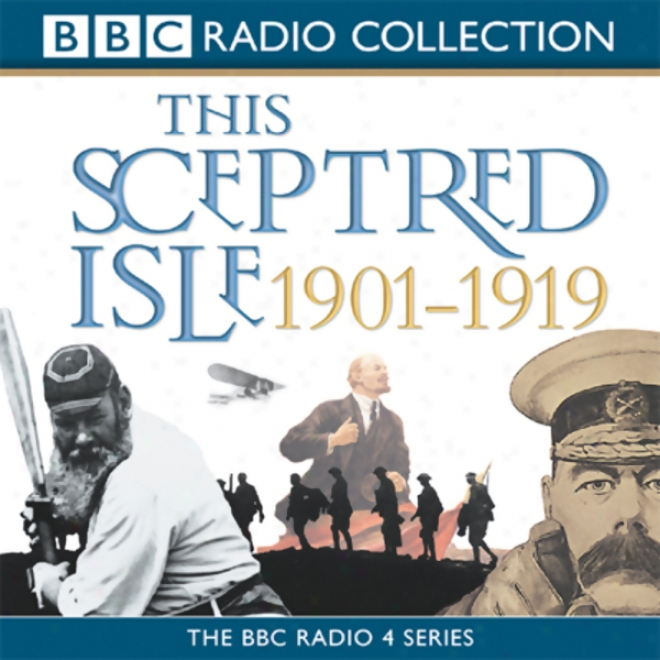 This Sceptred Isle: The Twentieth Century, Volume 1, 1901-1919 (unabridged)