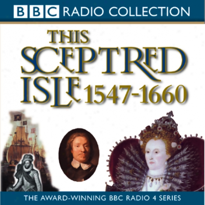 This Sceptred Isle Vol 4: Elizabeth I To Cromwell 1547-1660 (unabridged)