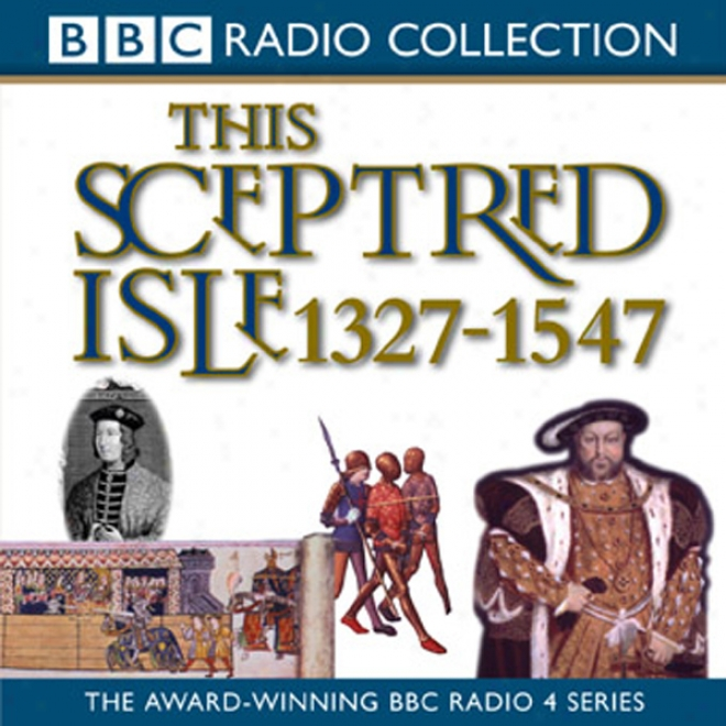 This Sceptred Isle, Volume 3: 1327-1557 The Black Prince To Henry V