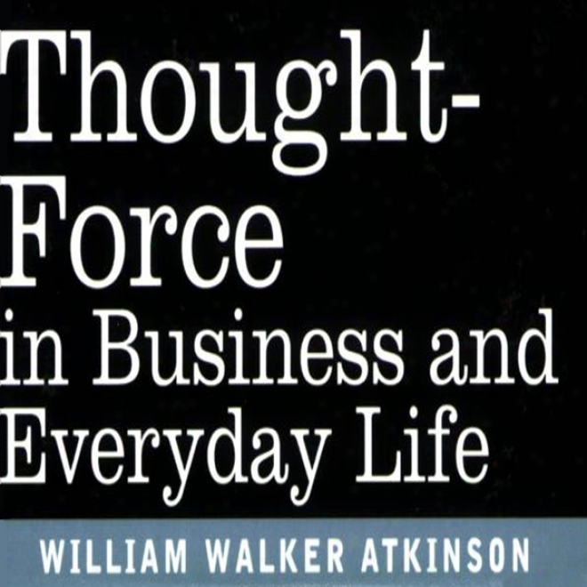 Thought Force In Business And Everyday Life (unabridged)