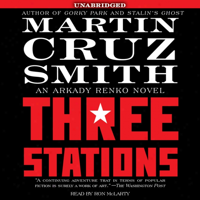 Three Stations: An Arkady Renko Novel (unabridged)