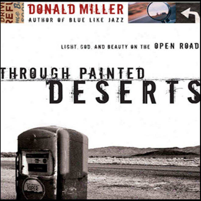 Through Painted Deserts: Light, God, And Beauty On The Open Road (unabridged)