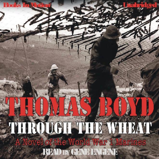 Through The Wheat: A Novel Of The Public War I Marines (unabridged)