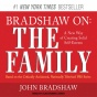 Bradshaw On: The Family: A New Way Of Cretaing Solid Self-esteem (unabridged)