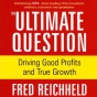 The Ultimate Question: Driving Good Profits And True Growth (unabridged)