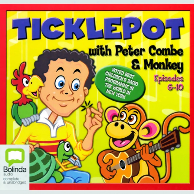 Ticklepot Episodes 6-10 (unabridged)