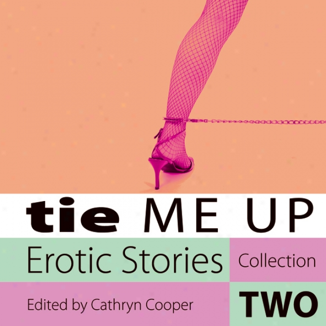 Tie Me Up: Erotic Stories Collection Two