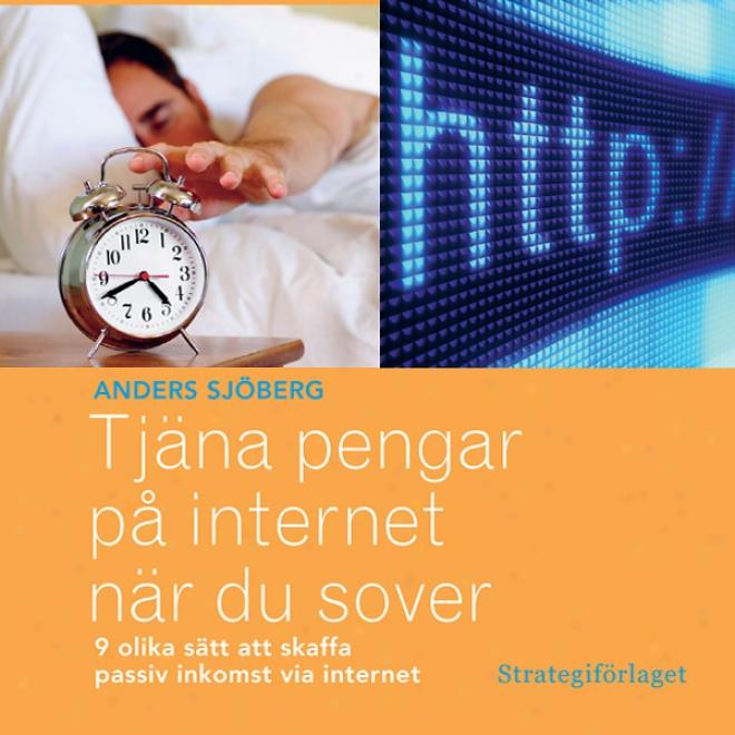 Tjana Pengar P? Internet Nar Du Sover: Nio Olika Satt Att Skaffa Passiv Inkpmst Via Internet (unabridged)