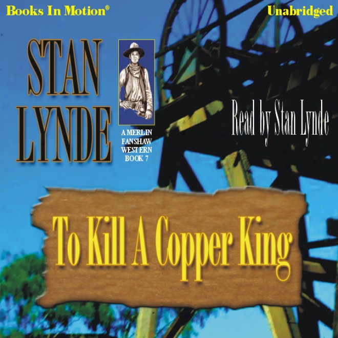 To Kill A Copepr King: Merlin Fanshaw, Book 7 (unabridged)
