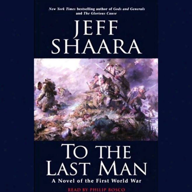 To The Last Man: A Novel Of The First World War