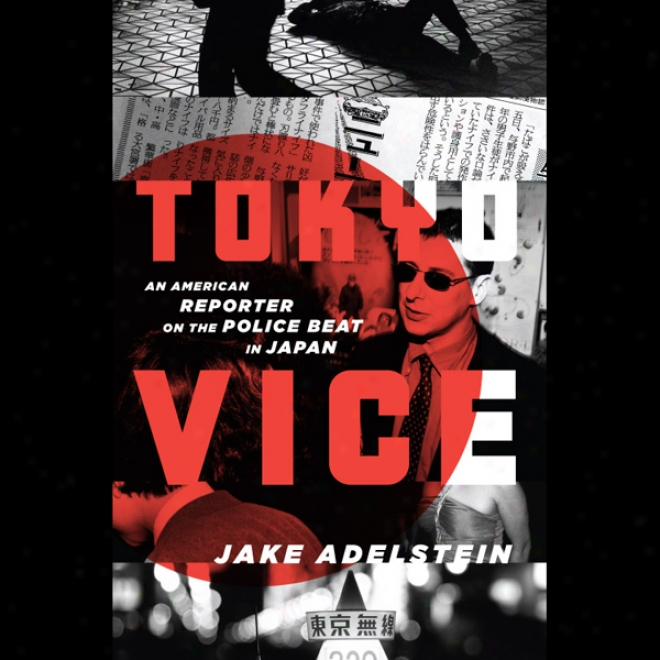 Tokyo Vice: An American Reporter On The Police Beat In Japan (unabridged)