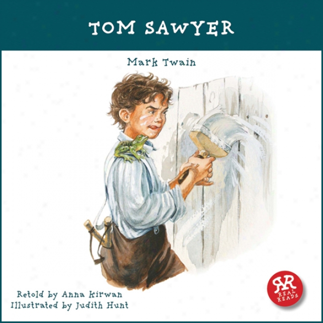 Tom Sawyer: An Accurate And Entertaining Retelling Of Mark Twain's Timeless Cassic