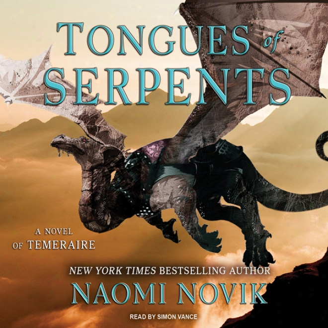 Tongues Of Serpents: Temeraire, Book 6 (unabridged)