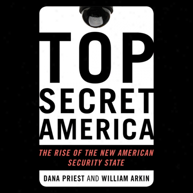 Top Secret America: The Rise Of Thd New Amerocan Security Express  (unabridged)