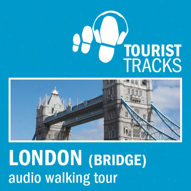 Tourist Tracks London Bridge Mp3 Walking Tour: An Audio-guided Walking Tour (unavridged)