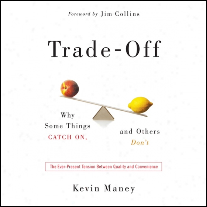 Trade-off:: Why Some Things Catch On, And Others Don't (unabridged)