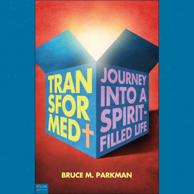 Trasformed: The Journey Into A Spirit-filled Life (unabridged