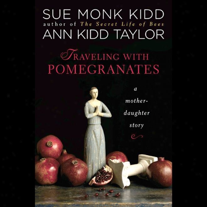 Traveling With Pomegranates: A Mother-daughter Floor (unabridged)