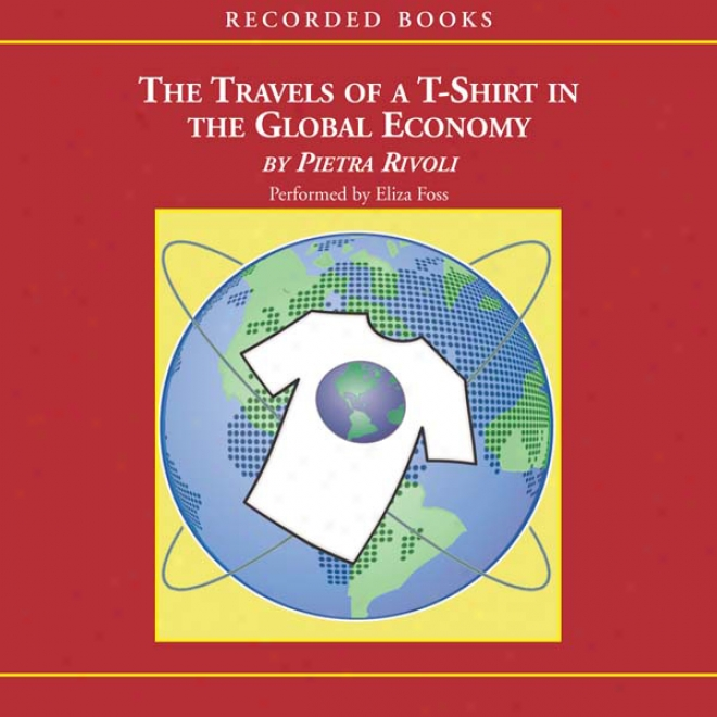Travels Of A T-shirt In The Global Economy (unabridged)