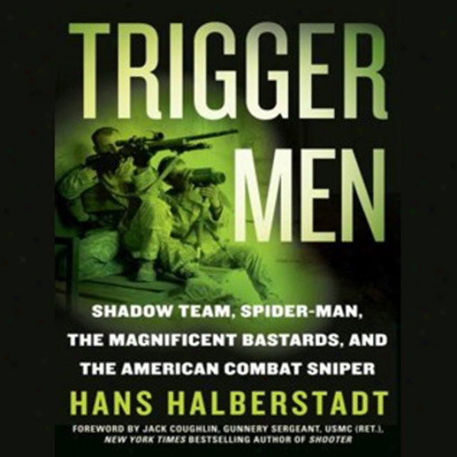 Trigger Men: Shadow Team, Spider-man, The Magnificent Bastards, American Combat Sniper (unabridged)