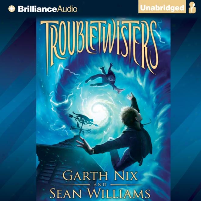 Troubletwisters (unabridged)