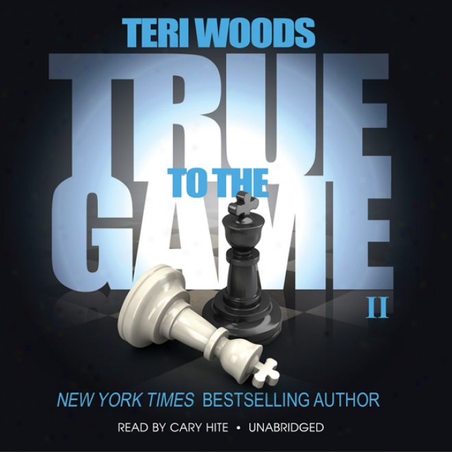 True To The Game Ii: The True To The Game Trilogy, Book 2 (unabridged)