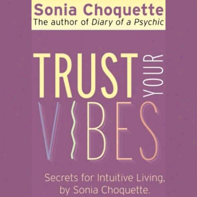 Trust Your Vibes: Secret Tools For Six-sensory Living