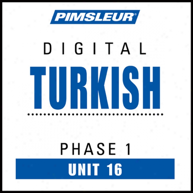 Turkish Phase 1, Unit 16: Learn To Speak And Understand Turkish With Pimsleur Language Programs
