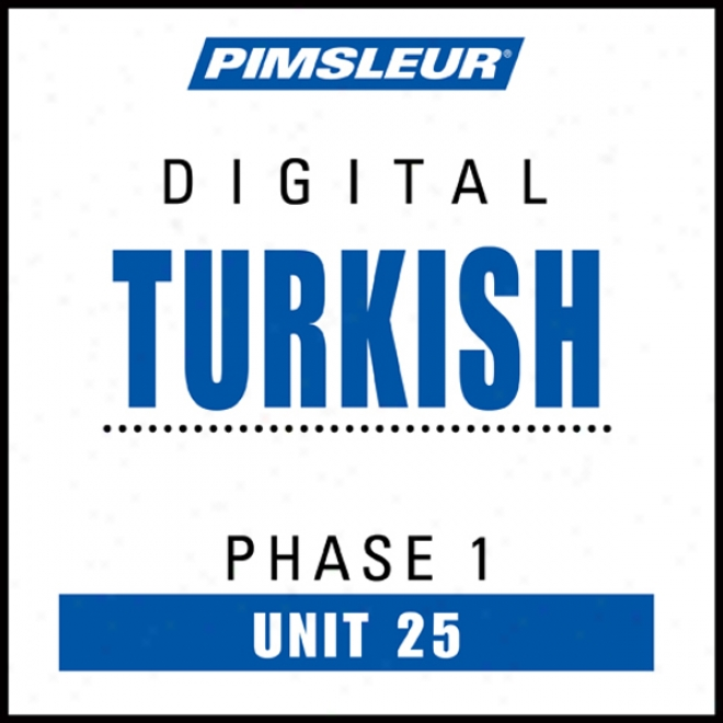 Turkish Phase 1, Unit 25: eLarn To Speak And Understand Turkish With Pimsleur Language Programs