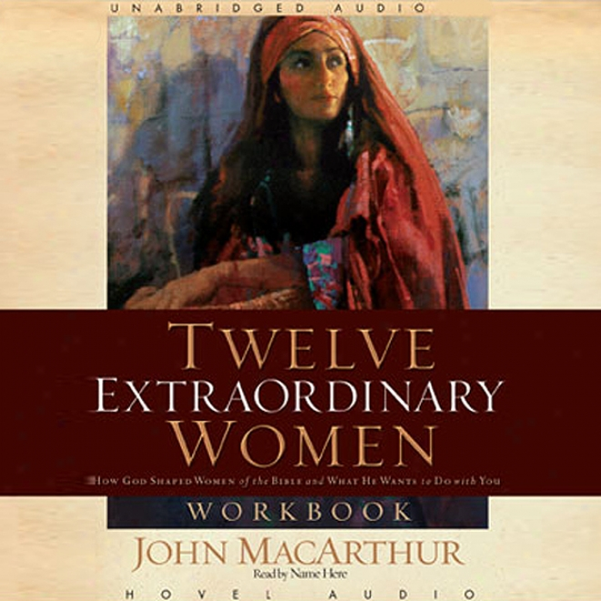 Teelve Extraordinary Women: How God Shaped Women Of The The Scriptures And What He Wants For You (unabridged)
