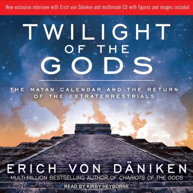 Twilight Of The Gods: The Mayan Calendar And The Return Of The Extraterrestrials (unabridged)