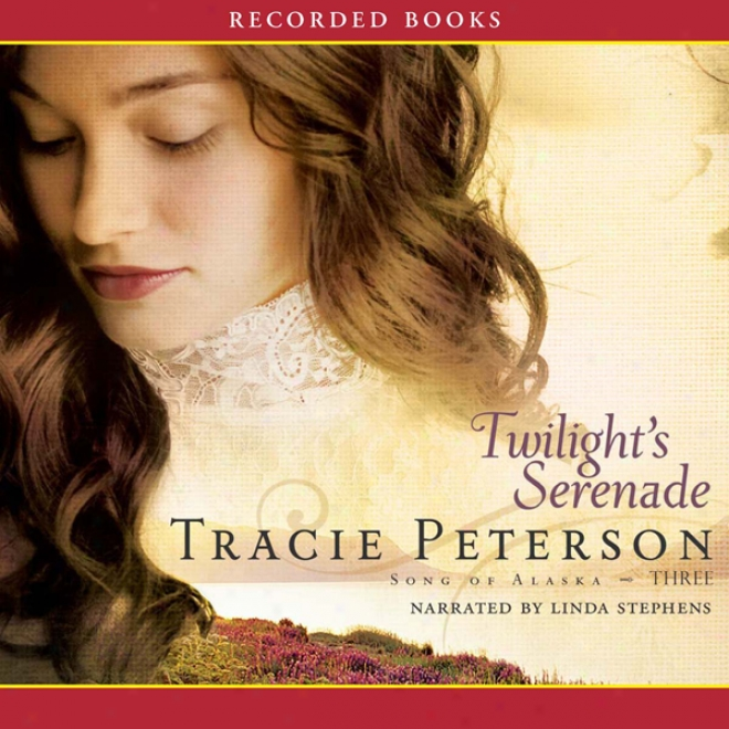 Twilight's Serenade: Song Of Alaska, Book 3 (unabridged)